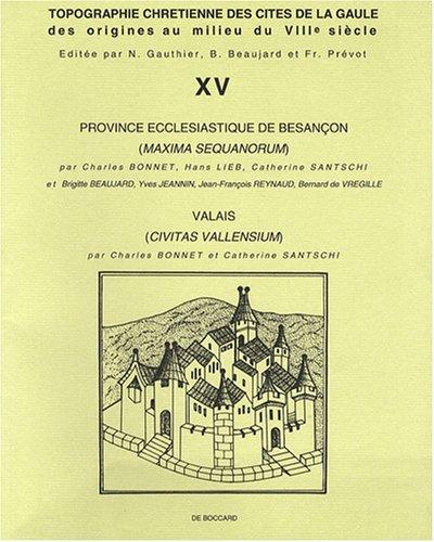 Topographie chrétienne des cités de la Gaule des origines au milieu du VIIIe siècle, Tome 15 : Province ecclésistique de Besançon, Valais