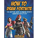 How To Draw Fortnite: The Unofficial Guide To Drawing Fortnite Characters Step By Step (Drawing Guide For Kids, Teens…