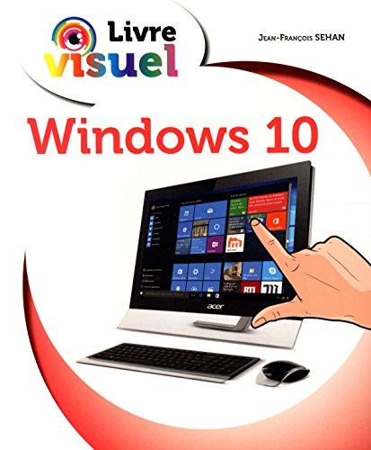 Livre Visuel - Windows 10 par Jean-François SEHAN