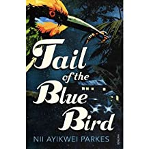 [(Tail of the Blue Bird)] [ By (author) Nii Ayikwei Parkes ] [October, 2010]