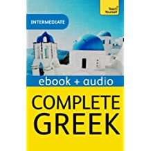 Complete Greek Beginner to Intermediate Book and Audio Course: Learn to read, write, speak and understand a new language with Teach Yourself (Teach Yourself Audio eBooks) (English Edition)
