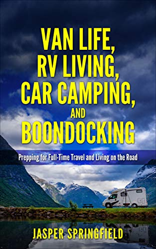 Van Life, RV Living, Car Camping, and Boondocking:  Prepping for Full-Time Travel and Living on the Road (Life on the Road, Traveling, Nomad, Camping, Freedom) (English Edition)