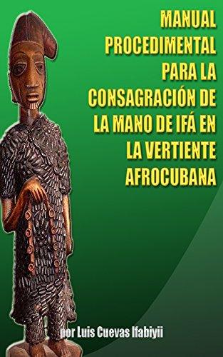 MANUAL PROCEDIMENTAL PARA LA CONSAGRACIÓN DE LA MANO DE IFÁ EN LA VERTIENTE AFROCUBANA por Luis Cuevas Ifábíyìí