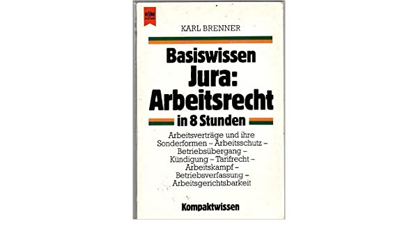 Basiswissen Jura Arbeitsrecht In 8 Stunden Amazonde Karl Brenner