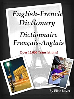English-French Dictionary, Dictionnaire Français-Anglais (Learn to Speak French Fast) (English Edition) par [Boyer, Elise]