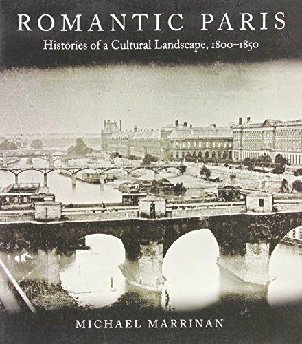 Romantic Paris: Histories of a Cultural Landscape, 1800a 1850: Histories of a Cultural Landscape, 1800-1850
