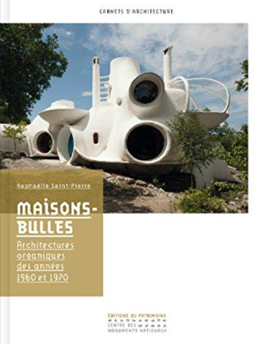 Maisons-bulles. Architectures organiques des année par Raphaelle Saint-pierre