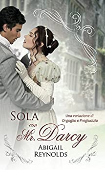 Sola con Mr. Darcy di [Reynolds, Abigail]