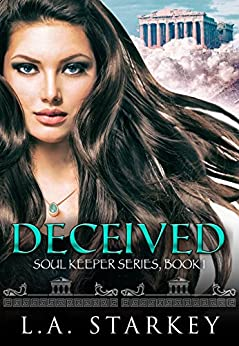 Deceived: (A greek mythology tale about soul mates in a paranormal love triangle) (Soul Keeper Series Book 1) (English Edition)