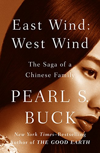 East Wind: West Wind: The Saga of a Chinese Family (Oriental Novels of Pearl S. Buck Book 8) (English Edition) por Pearl S. Buck