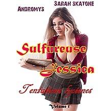 Sulfureuse Jessica: Nouvelle érotique et dramatique, Manipulation, Perversion, Soumission (Tentations lycéennes t. 1)