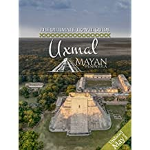 Uxmal: The Ultimate Travel Guide for 2019 (Mayan Peninsula Travel Guides Book 2) (English Edition)