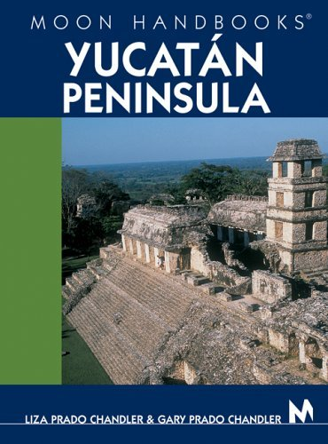 Moon Handbooks Yucat??n Peninsula by Liza Prado Chandler (2005-09-28)