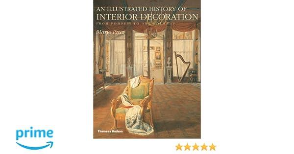 An Illustrated History Of Interior Decoration From Pompeii To Art Nouveau Amazoncouk Mario Praz William Weaver 9780500233580 Books