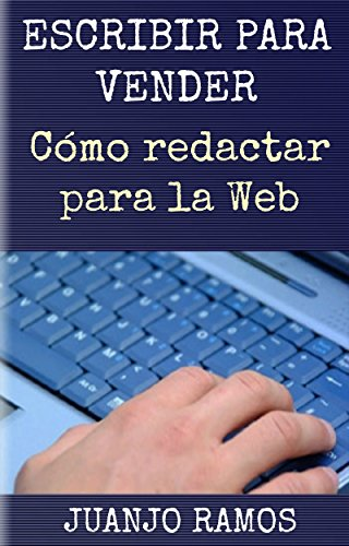Escribir para vender. Cómo redactar para la Web: Guía práctica de Copywriting por Juanjo Ramos