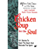 Chicken Soup for the Soul: 101 Stories to Open the Heart & Rekindle the Spirit