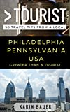 Greater Than a Tourist – Philadelphia Pennsylvania USA: 50 Travel Tips from a Local