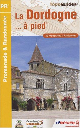 La Dordogne à pied : 40 Promenades et randonnées