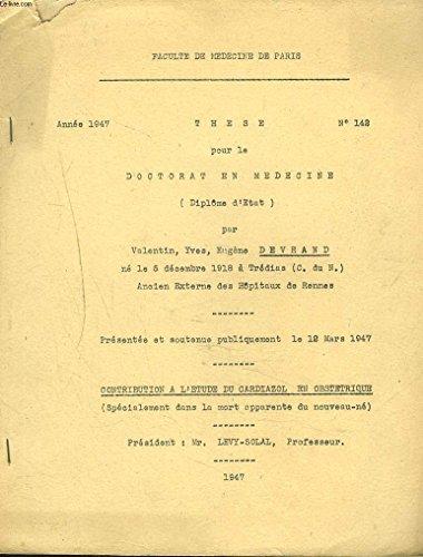 THESE POUR LE DOCTORAT EN MEDECINE N°142, 1947. CONTRIBUTION A L'ETUDE DU CARDIAZOL EN OBSTETRIQUE (SPECIALEMENT DANS LA MORT APPARENTE DU NOUVEAU-NE).