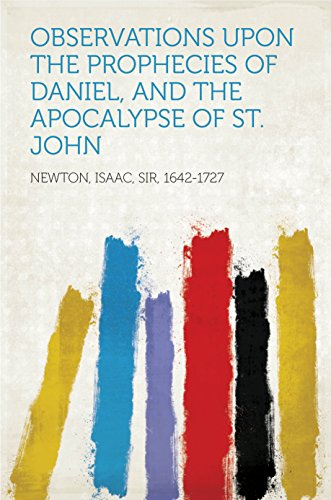 Observations upon the Prophecies of Daniel, and the Apocalypse of St. John (English Edition)