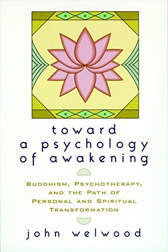 Toward a Psychology of Awakening: Buddhism, Psychotherapy, and the Path of Personal and Spiritual Transformation por John Welwood