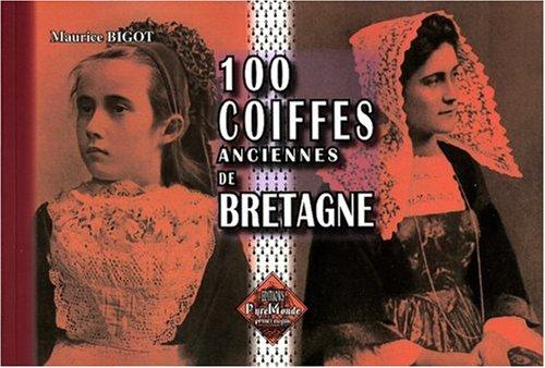 100 Coiffes anciennes de Bretagne par Maurice Bigot