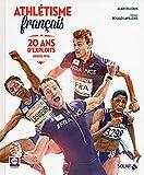 Athlétisme Français, 20 ans d'exploits 1996-2016