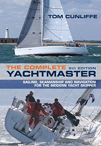 The Complete Yachtmaster: Sailing, Seamanship and Navigation for the Modern Yacht Skipper 9th edition por Tom Cunliffe