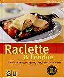Einfach clever: Raclette & Fondue, Mit vielen Beilagen: Salate, Dips, Gebäck und mehr!