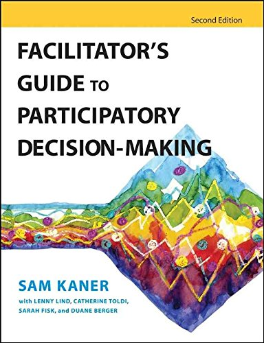 [(Facilitator's Guide to Participatory Decision-Making)] [By (author) Sam Kaner ] published on (April, 2007)