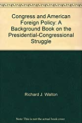 Congress and American Foreign Policy: A Background Book on the Presidential-Congressional Struggle