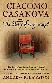 "The Story of my Escape: from the prisons of the Republic of Venice otherwise known as ""The Leads"" by [Casanova, Giacomo]"