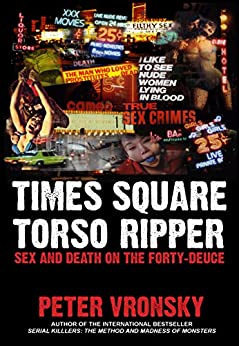 Times Square Torso Ripper: True Story of Serial Killer Richard Cottingham (English Edition) par [Vronsky Ph.D, Peter]
