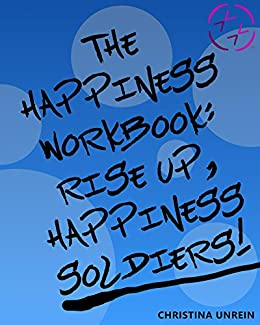 The Happiness Workbook: Rise Up, Happiness Soldiers (English Edition) de [Unrein, Christina]