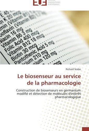 Le biosenseur au service de la pharmacologie: Construction de biosenseurs en germanium modifié et détection de molécules d'intérêt pharmacologique (Omn.Univ.Europ.) par Richard Szabo