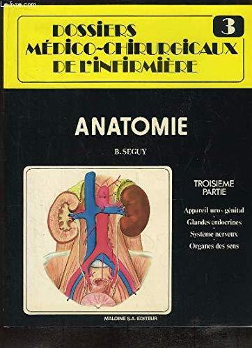 Dossiers Médico-Chirurgicaux de l'Infirmière N°3 : Anatomie, 3e partie : Appareil uro-génital - Glandes endocrines - Système nerveux - Organes des sens par SEGUY Bernard
