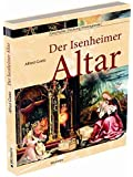Der Isenheimer Altar: Geschichte - Deutung - Hintergründe