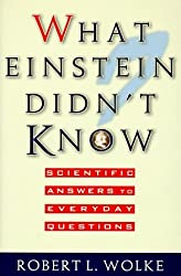 What Einstein Didn't Know: Scientific Answers to Everyday Questions by Robert L. Wolke (1997-04-24)