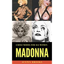 MADONNA: A ROLE MODEL FOR ALL WOMEN: A mix of talent, determination,  humility, generosity and an unshakeable sense of self. (English Edition)