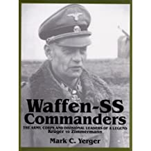 002: Waffen SS Commanders: The Army, Corps & Divisional Leaders of a Legend -- Kruger to Zimmermann: The Army, Corps and Divisional Leaders of a Legend (Schiffer Military History)