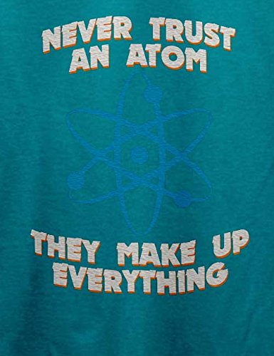 Never Trust An Atom Thay Make Up Everything T-Shirt Türkis