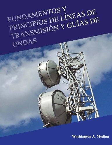 Fundamentos y Principios de Líneas de Transmisión y Guías de Ondas por Washington A. Medina