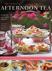 The Perfect Afternoon Tea Book: Create the Perfect Teatime Celebration with 80 Classic Tea-time Treats