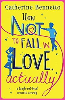 How Not to Fall in Love, Actually: a laugh-out-loud romantic comedy by [Bennetto, Catherine]