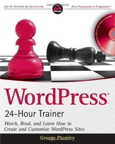 WordPress 24-Hour Trainer: Watch, Read, and Learn How to Create and Customize WordPress Sites (Book & DVD) by Plumley, George Pap/Dvdr edition (2009)