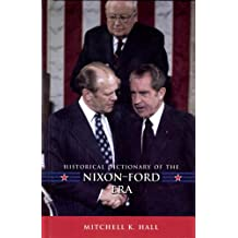 Historical Dictionary of the Nixon-Ford Era (Historical Dictionaries of U.S. Politics and Political Eras)