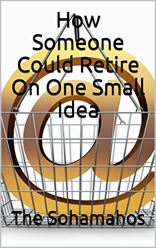 How Someone Could Retire On One Small Idea (English Edition)
