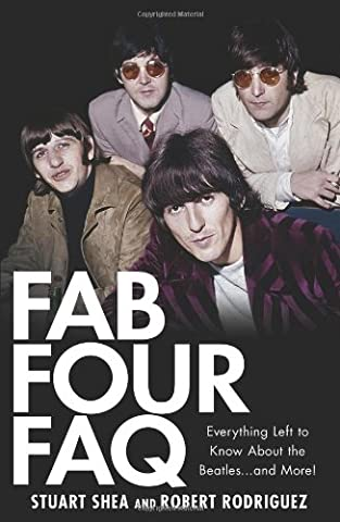 Fab Four Faq: Everything Left to Know About the Beatles and More! (Faq Series)