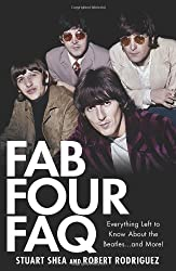 Fab Four FAQ: Everything Left to Know about the Beatles... and More! (FAQ Series)