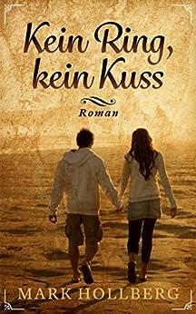 Kein Ring, kein Kuss: Eine (fast) unmögliche Liebe in Israel (German Edition) by [Hollberg, Mark]
